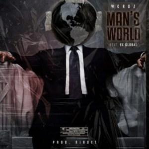 Wordz - Man's World ft. Ex Global